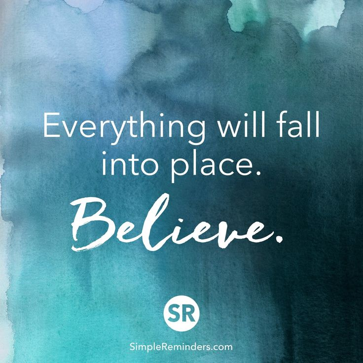 Everything will fall into place. Believe.