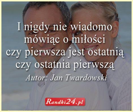 """""""I nigdy nie wiadomo mówiąc o miłości czy pierwsza jest ostatnią czy ostatnia pierwszą"""" Autor: Jan #Twardowski #miłość"""