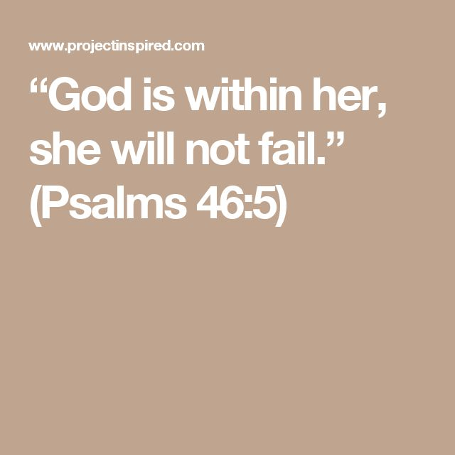 """God is within her, she will not fail."" (Psalms 46:5)                                                                                                                                                                                 More"