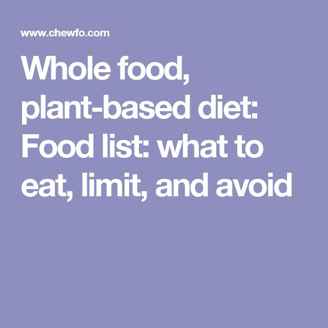 Whole food, plant-based diet: Food list: what to eat, limit, and avoid