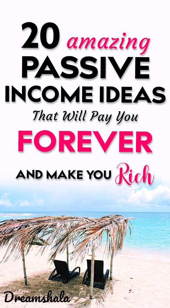20 amazing passive income ideas that will pay you forever and make you rich