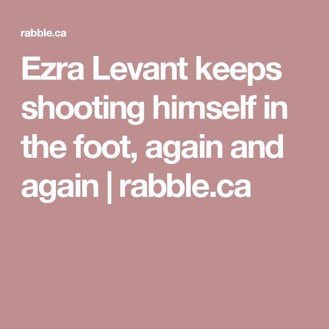 Ezra Levant keeps shooting himself in the foot, again and again   rabble.ca