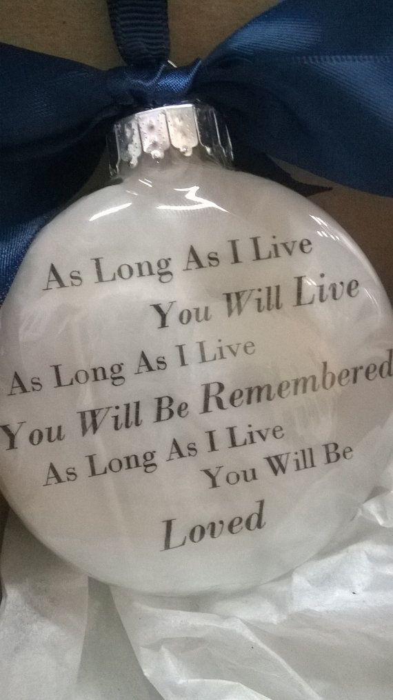 "In Memory Gift Memorial Remembrance Christmas Ornament ""As Long As I live. You Will Live"" Feather Filled Ball Loss of child Loss of husband"
