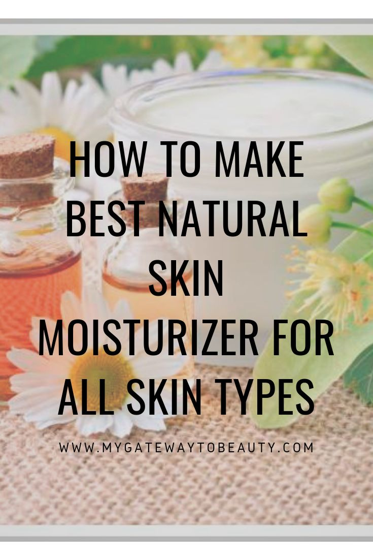How to Make Best Natural Skin Moisturizer for all Skin Types