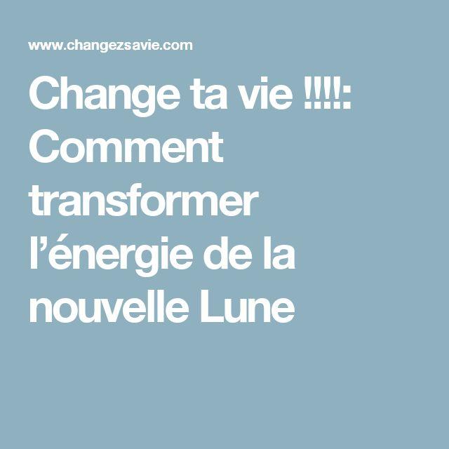 Change ta vie !!!!: Comment transformer l'énergie de la nouvelle Lune