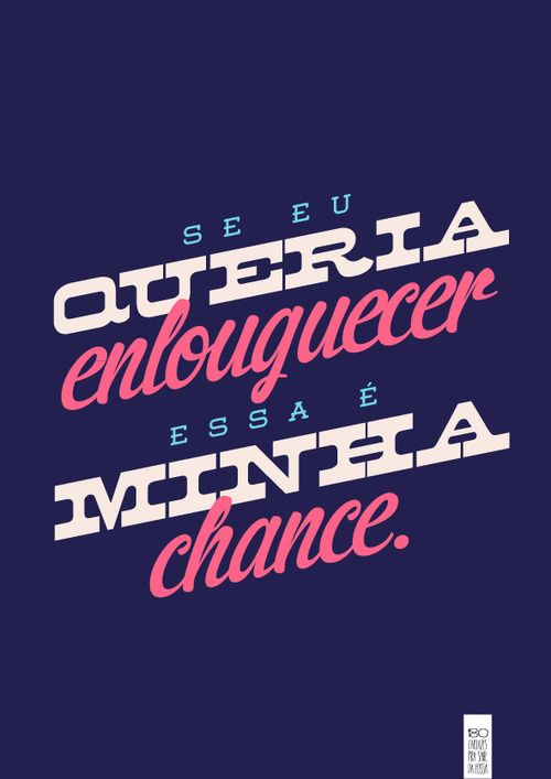 Na verdade, VOCÊ é minha chance...