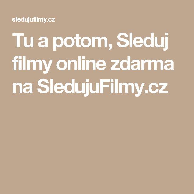 Tu a potom, Sleduj filmy online zdarma na SledujuFilmy.cz