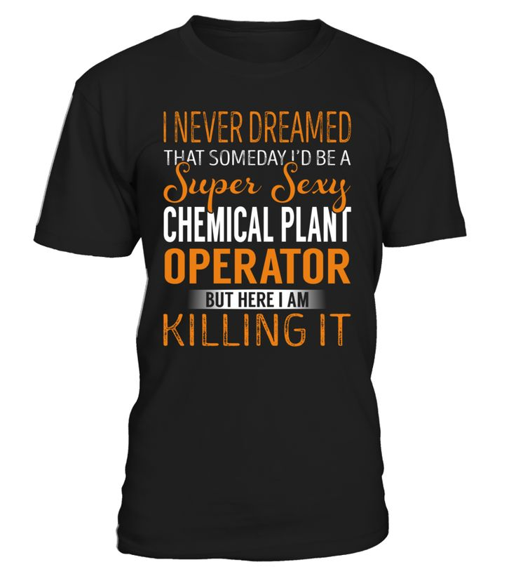 I Never Dreamed That Someday I'd Be a Super Sexy Chemical Plant Operator #ChemicalPlantOperator