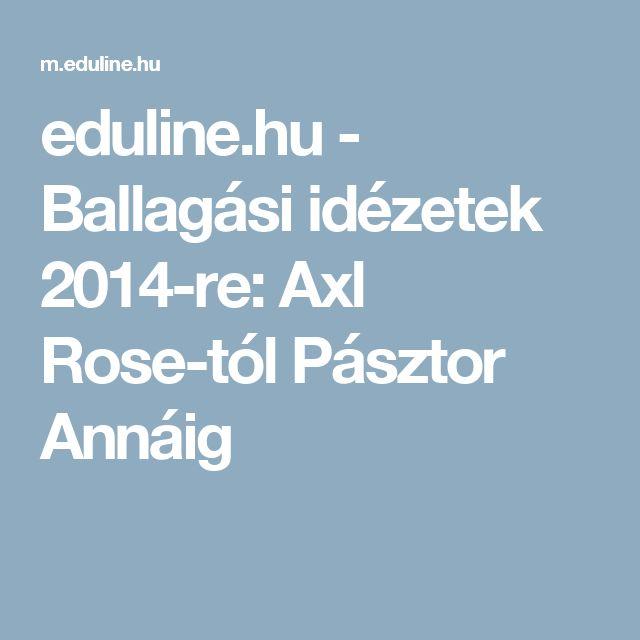 eduline.hu - Ballagási idézetek 2014-re: Axl Rose-tól Pásztor Annáig