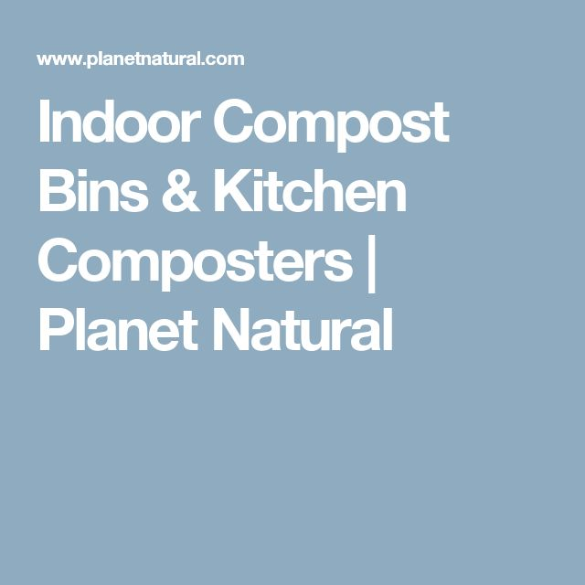 a kitchen compost bin will turn peelings trimmings and other throwaways into rich soil and liquid tea ready for your plants all cleanly and without odor