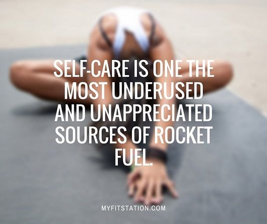 Self-care is one the most underused and unappreciated sources of rocket fuel. myfitstation.com #fitness #health #selflove