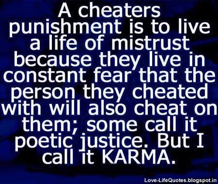 cheater sayings | cheaters punishment is to live a life of mistrust because they fear