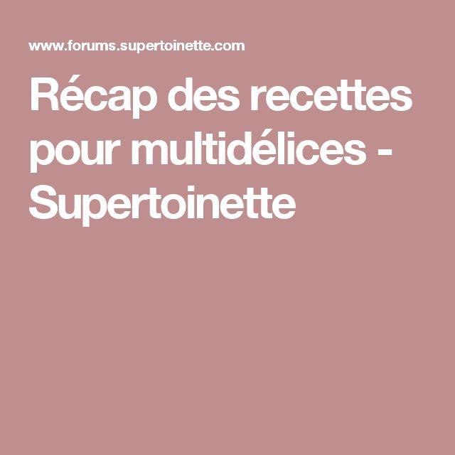 Récap des recettes pour multidélices - Supertoinette