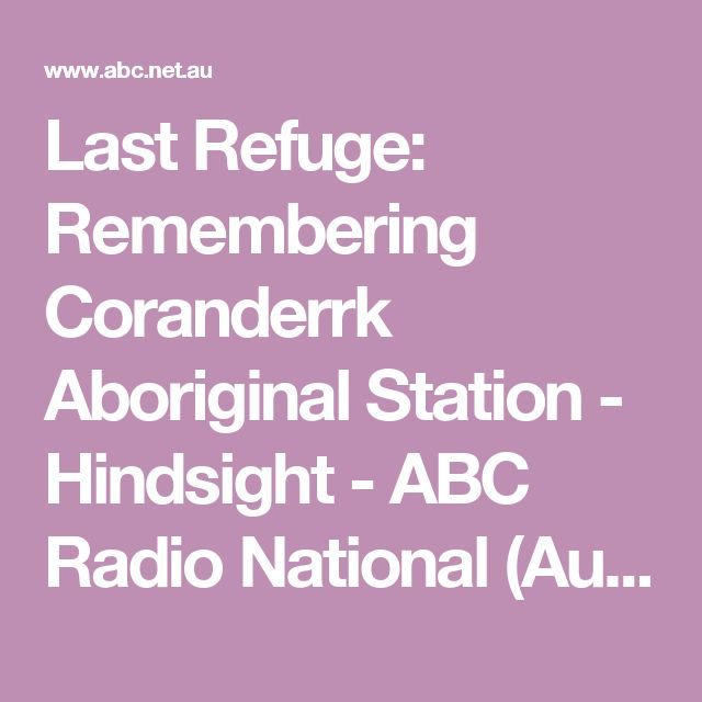 Last Refuge: Remembering Coranderrk Aboriginal Station - Hindsight - ABC Radio National (Australian Broadcasting Corporation)