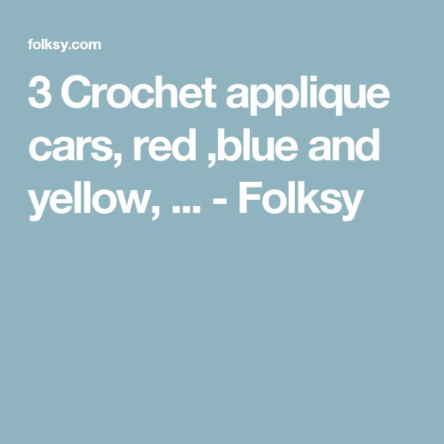 3 Crochet applique cars, red ,blue and yellow, ... - Folksy