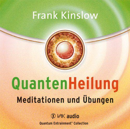 Quantenheilung: Wirkt sofort - und jeder kann es lernen: Amazon.de: Frank Kinslow, Isolde Seidel: Bücher