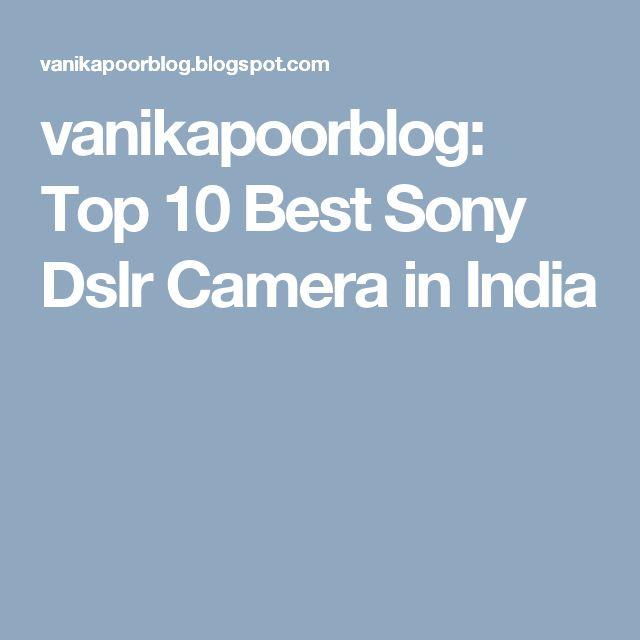 vanikapoorblog: Top 10 Best Sony Dslr Camera in India