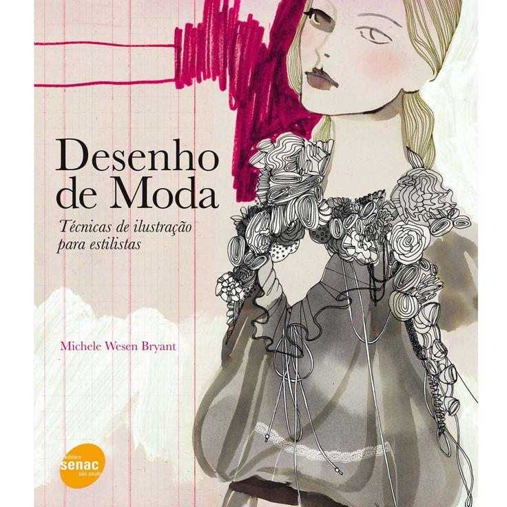 Livro - Desenho de Moda: Técnicas de Ilustração Para Estilistas - Livros de Moda no Pontofrio.com