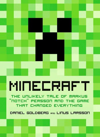 """Minecraft: The Unlikely Tale of Markus """"Notch"""" Persson and the Game that Changed Everything"""