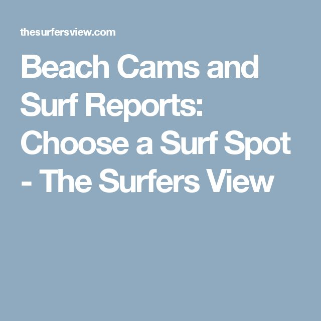 Beach Cams and Surf Reports: Choose a Surf Spot - The Surfers View