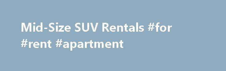Mid-Size SUV Rentals #for #rent #apartment http://remmont.com/mid-size-suv-rentals-for-rent-apartment/  #cheap suv rentals # Mid-Size SUV Rental Seating for Five Passengers Automatic Transmission AM/FM Stereo with CD Player Four Wheel Drive Ski Rack The SUVs from Avalanche Car Rentals, Inc. are safe, well-maintained, and affordable. You like to take the road less traveled, and so do SUVs. Request a reservation online. or contact us at (970) 887-3908 with any questions . If you're ready for a…