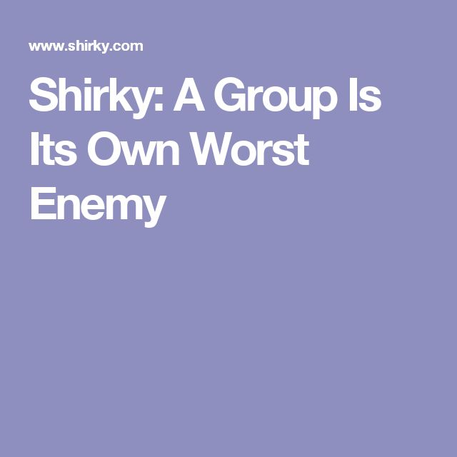 Shirky: A Group Is Its Own Worst Enemy