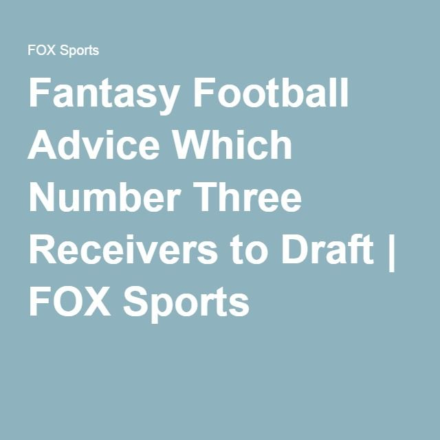 Fantasy Football Advice Which Number Three Receivers to Draft   FOX Sports