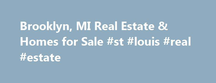 Brooklyn, MI Real Estate & Homes for Sale #st #louis #real #estate http://real-estate.nef2.com/brooklyn-mi-real-estate-homes-for-sale-st-louis-real-estate/  #brooklyn real estate # Brooklyn, MI Real Estate and Homes for Sale Brooklyn, Michigan is located in Jackson County. Brooklyn is a rural community with a population of 1,099. The median household income is $47,768. In Brooklyn, 59% of residents are married, and families with children reside in 24% of the households. Half the population…