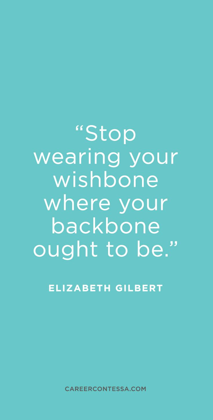 Author Elizabeth Gilbert always knows exactly what to say to inspire us.