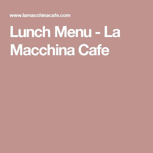 Lunch Menu - La Macchina Cafe