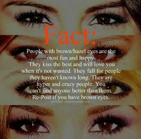 Love my brown eyes. I'm not a very happy person though.