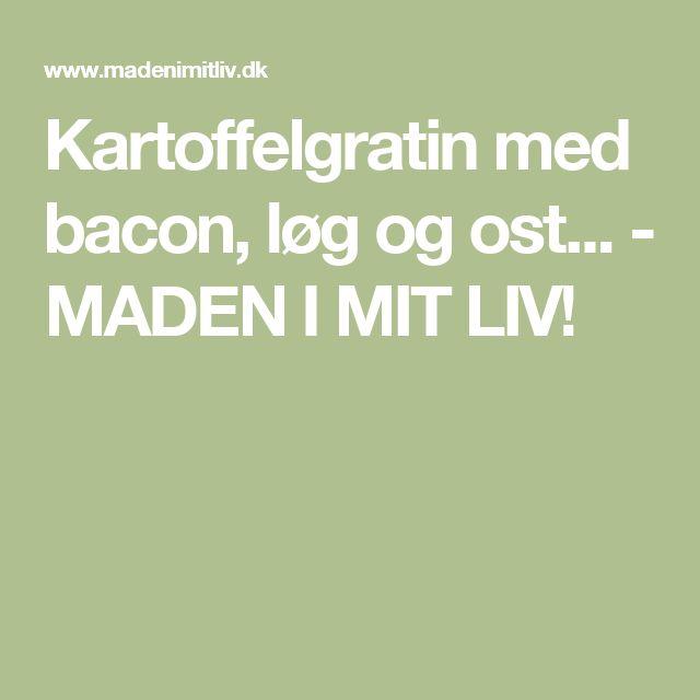Kartoffelgratin med bacon, løg og ost... - MADEN I MIT LIV!