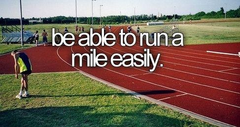 Be able to run a mile easily.
