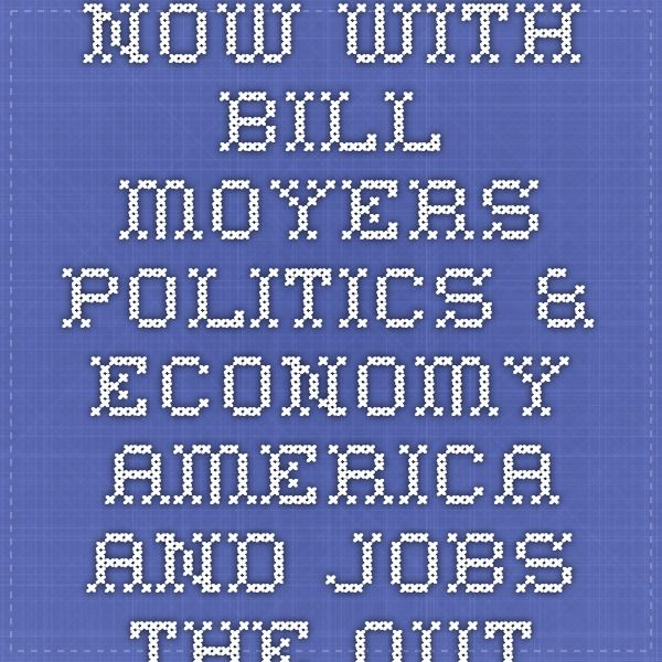 NOW with Bill Moyers. Politics & Economy. America and Jobs. The Outsourcing Debate | PBS