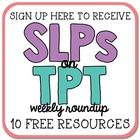 The weekly SLPs on TPT newsletter contains 10 FREE downloads plus links to great blog posts! Click here to sign up...