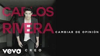 Carlos Rivera - Cambiar de Opinión