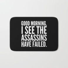 Good morning, I see the assassins have failed. (Black) Bath Mat