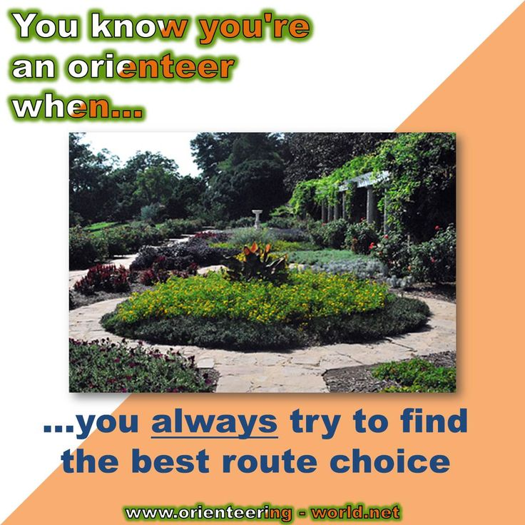 You know you're an orienteer when…  ...you always try to find the best route choice.