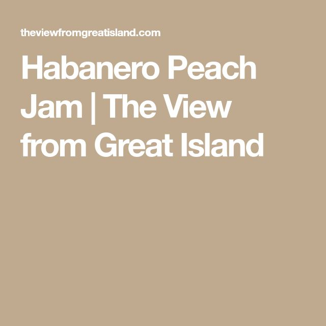 Habanero Peach Jam | The View from Great Island