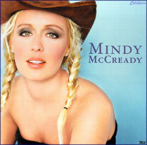 Mindy McCready.... It's too bad she died. I love her music. She's still one of my favorite country singers