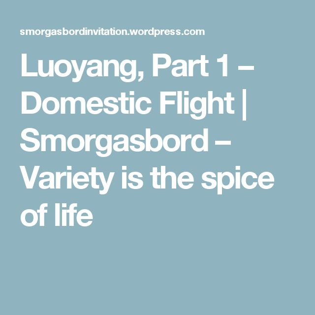 Luoyang, Part 1 – Domestic Flight | Smorgasbord – Variety is the spice of life