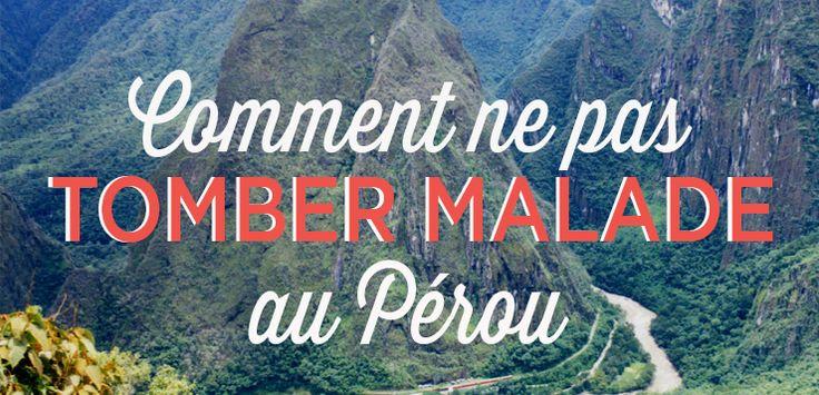5 conseils qui vous éviteront de tomber malade au Pérou. Voyager au Pérou sans tomber malade, c'est quand même bien plus agréable!
