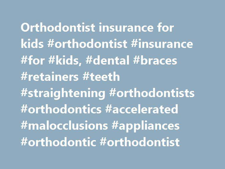 Orthodontist insurance for kids #orthodontist #insurance #for #kids, #dental #braces #retainers #teeth #straightening #orthodontists #orthodontics #accelerated #malocclusions #appliances #orthodontic #orthodontist