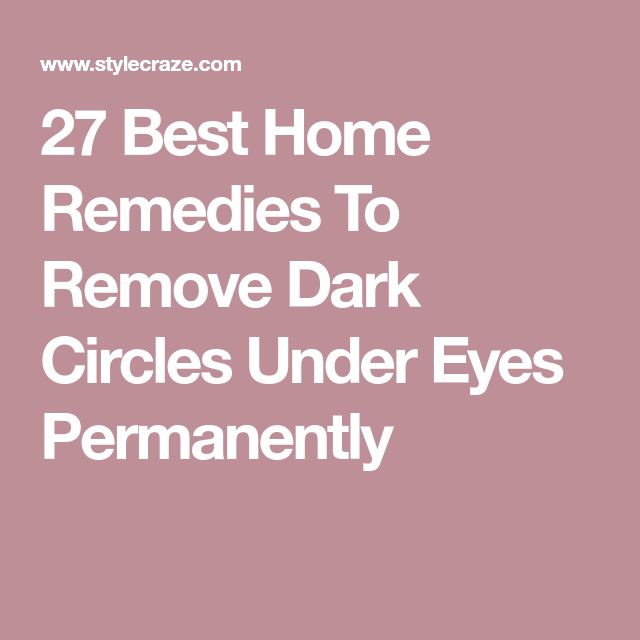 27 Best Home Remedies To Remove Dark Circles Under Eyes Permanently