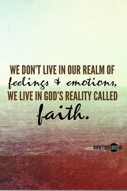 ...We live in a reality called faith.