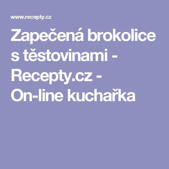 Zapečená brokolice s těstovinami - Recepty.cz - On-line kuchařka