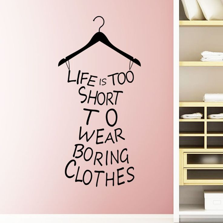 US $1.92 -- AliExpress.com Product - Hot Wall Stickers Home Decor Life Is Too Short To Wear Boring Clothes Wallpaper Decal Mural Wall Art