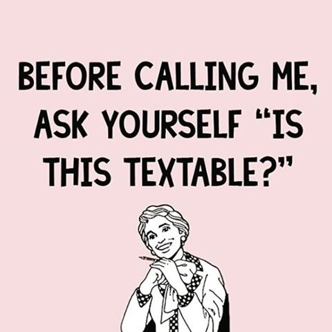 For REAL though. Fuck calling me. Text it or shut up. [Unless you're one of a very lucky select few.]