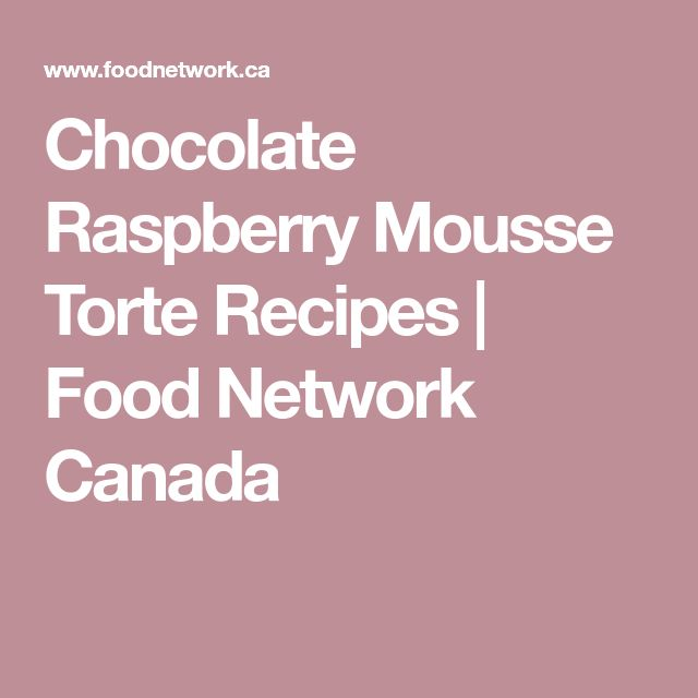 Chocolate Raspberry Mousse Torte Recipes | Food Network Canada