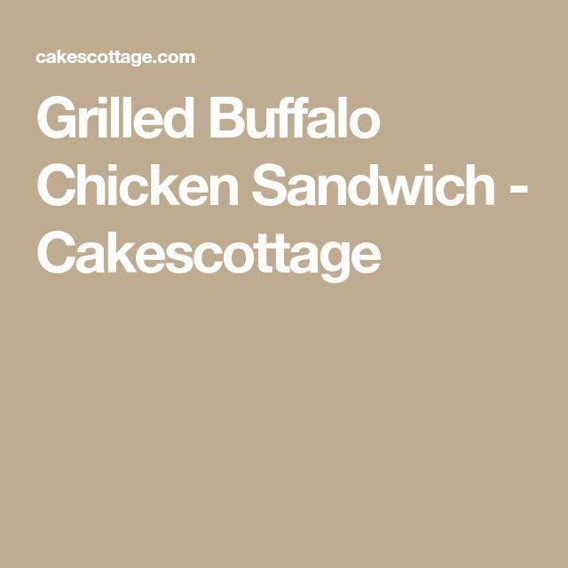 Grilled Buffalo Chicken Sandwich - Cakescottage